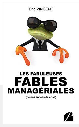 Les fabuleuses fables manageriales de nos années de crise (Essai) par Eric Vincent