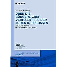 Ber Die Brgerlichen Verhltnisse Der Juden in Preuen: Ziele Und Motive Der Reformzeit (1787-1812) (Europaisch-Judische Studien Beitrage)