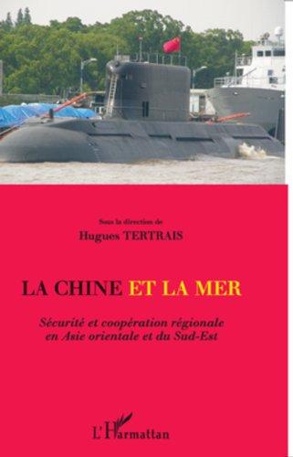 La Chine et la mer: Sécurité et coopération régionale en Asie orientale et du Sud-Est (Inter-National) par Hugues Tertrais