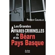 Les Grandes Affaires criminelles du Béarn et du Pays Basque
