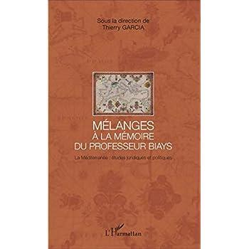 Mélanges à la mémoire du Professeur Biays: La Méditerranée : études juridiques et politiques