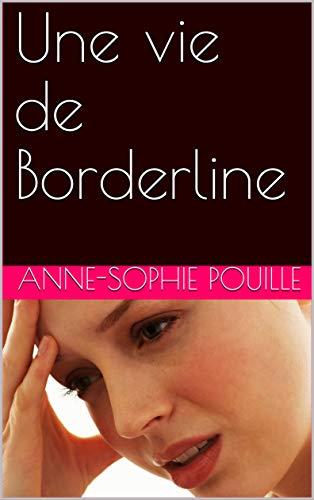 livre pdf gratuit télécharger Une vie de Borderline: Comment vivre ?