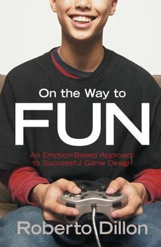 Way Fun Emotion Based Approach Successful - On the Way to Fun: An Emotion-Based Approach to Successful Game Design