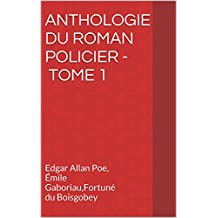 Anthologie du roman policier - Tome 1: Edgar Allan Poe, Émile Gaboriau,Fortuné du Boisgobey