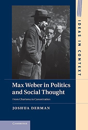 Max Weber in Politics and Social Thought: From Charisma to Canonization (Ideas in Context) by Professor Joshua Derman (2013-02-25)