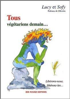 Tous végétariens demain... Libérons-nous, libérons-les
