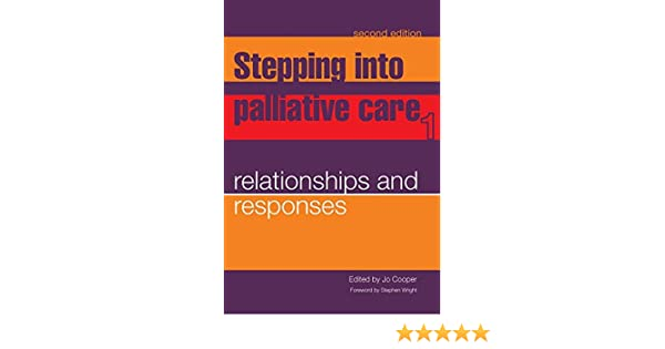 Stepping into Palliative Care: v  1: Relationships and