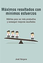 Máximos resultados con mínimos esfuerzos: Hábitos para ser más productivo y conseguir mejores resultados (Serie de Productividad Tu Business Coach nº 5)