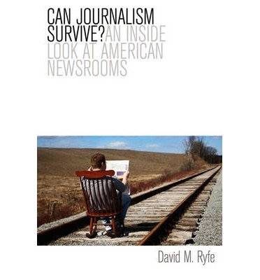 [(Can Journalism Survive?: An Inside Look at American Newsrooms)] [Author: David M. Ryfe] published on (October, 2012)