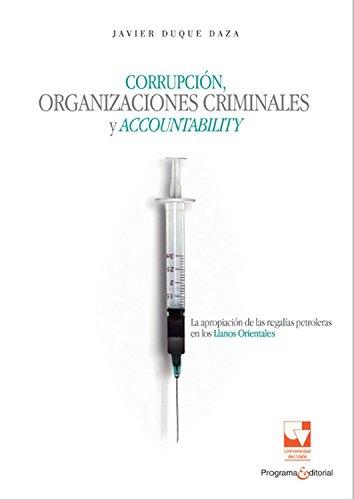 Corrupción, organizaciones criminales y accountability: La apropiación de las regalías petroleras en los Llanos Orientales (Ciencias sociales y económicas nº 4)