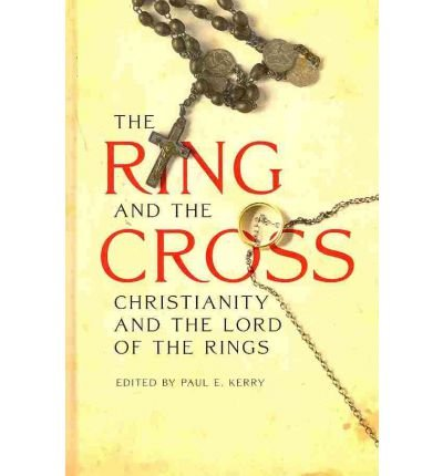 [(The Ring and the Cross: Christianity and the Lord of the Rings)] [Author: Paul E. Kerry] published on (March, 2011)
