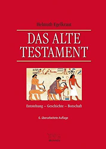 Das Alte Testament: Entstehung, Geschichte, Botschaft