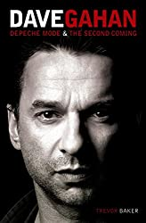 Dave Gahan: Depeche Mode & The Second Coming by Trevor Baker (5-Nov-2009) Paperback