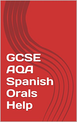 GCSE AQA Spanish Orals Help: examples of responses to GCSE Spanish Oral Questions por Sophie Bell