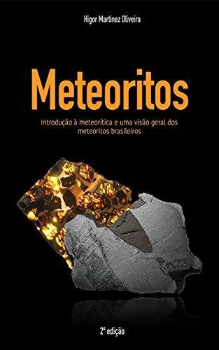 Meteoritos: Introdução à meteorítica e uma visão geral dos meteoritos brasileiros (Portuguese Edition)