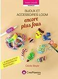 Bijoux Loom encore plus fous - + de 28 bracelets et accessoires en élastiques !