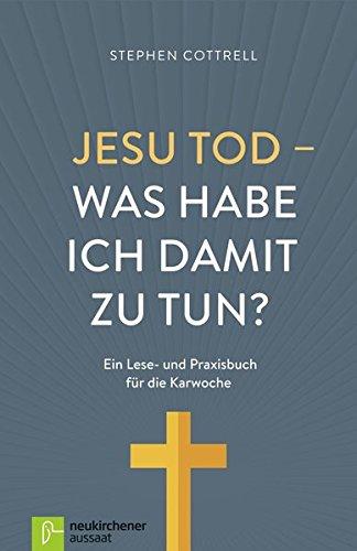 Jesu Tod - was habe ich damit zu tun?: Ein Lese- und Praxisbuch für die Karwoche
