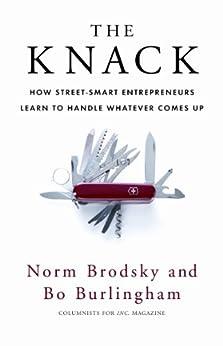 The Knack: How Street-Smart Entrepreneurs Learn to Handle Whatever Comes Up par [Brodsky, Norm, Burlingham, Bo]