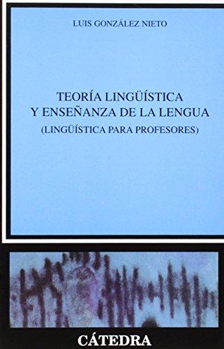 Teoría lingüística y enseñanza de la lengua: (Lingüística para profesores) por Luis Gonzalez Nieto