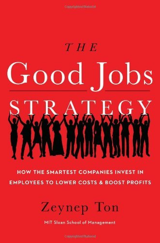 The Good Jobs Strategy: How the Smartest Companies Invest in Employees to Lower Costs and Boost Profits (English Edition) por Zeynep Ton