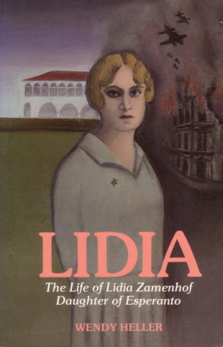 Lidia: Life of Lidia Zamenhof, Daughter of Esperanto por Wendy Heller