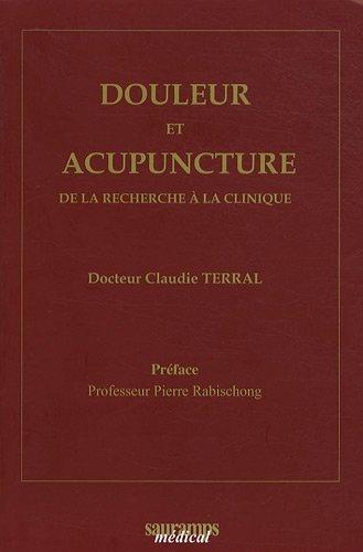 Douleur et acupuncture : De la recherche à la clinique de Claudie Terral (9 avril 2009) Broché