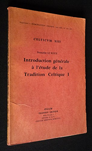 Celticum XIII : Introduction générale à l'étude de la Tradition Celtique I