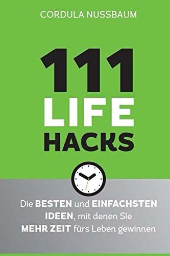 111 Lifehacks: Die besten und einfachsten Ideen, mit denen Sie mehr Zeit fürs Leben gewinnen