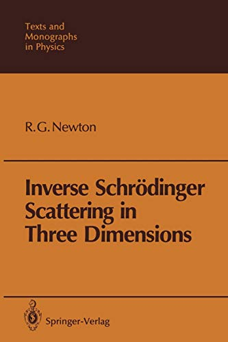 Inverse Schrödinger Scattering in Three Dimensions (Theoretical and Mathematical Physics) (Roger G Newton)