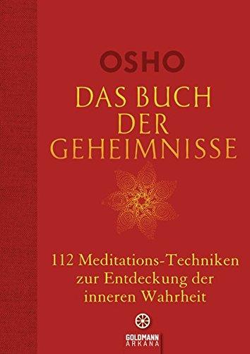 Das Buch der Geheimnisse: 112 Meditations-Techniken zur Entdeckung der inneren Wahrheit