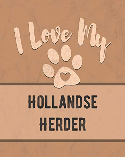 I Love My Hollandse Herder: For the Pet You Love, Track Vet, Health, Medical, Vaccinations and More in this Book -