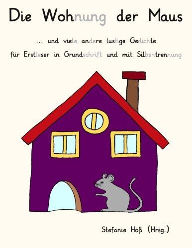 Die Wohnung der Maus: und viele andere lustige Gedichte für Erstleser in Grundschrift und mit Silbentrennung (Wohnungen Maus)