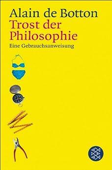 Trost der Philosophie: Eine Gebrauchsanweisung von [de Botton, Alain]