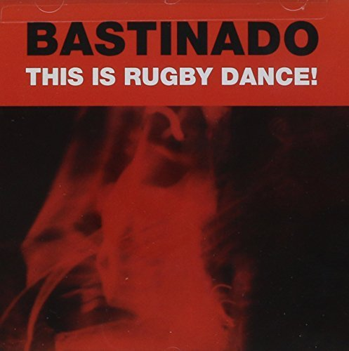 This Is Rugby Dance by Bastinado (2004-03-09) (03 Rugby)