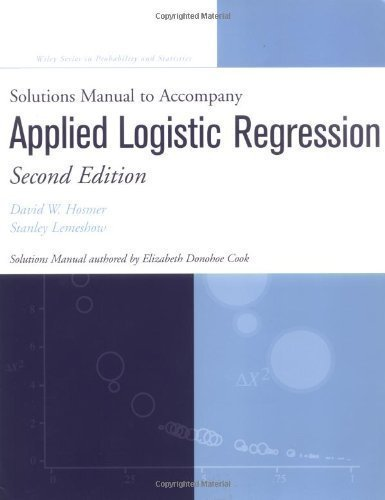 Applied Logistic Regression, Solutions Manual (Wiley Series in Probability and Statistics - Applied Probability and Statistics Section) 2nd (second) Edition by David W. Hosmer, Stanley Lemeshow published by Wiley-Interscience Publication (2001)