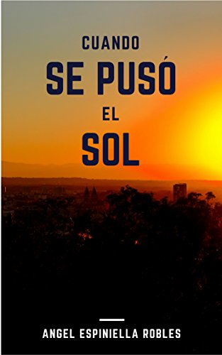 Cuando se puso el sol por Ángel Espiniella Robles