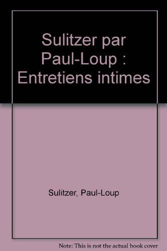 Sulitzer par Paul-Loup : Entretiens intimes par Paul-Loup Sulitzer