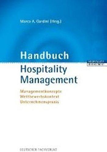 Handbuch Hospitality Management: Managementkonzepte - Wettbewerbskontext - Unternehmenspraxis