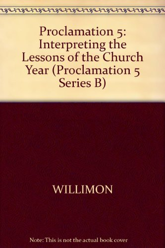Proclamation 5: Interpreting the Lessons of the Church Year (Proclamation 5 Series B)