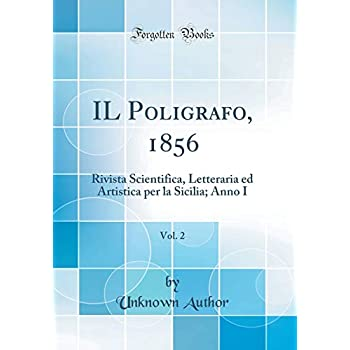 Il Poligrafo, 1856, Vol. 2: Rivista Scientifica, Letteraria Ed Artistica Per La Sicilia; Anno I (Classic Reprint)