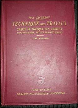 Technique des travaux, traité de pratique des travaux, constructions, bétons, travaux publics, tome 1 par Max Jacobson