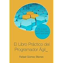 El Libro Práctico del Programador Ágil: Un enfoque integral y práctico para el desarrollo de software mediante las mejores prácticas de código limpio, ... de diseño y gestión de la configuración.