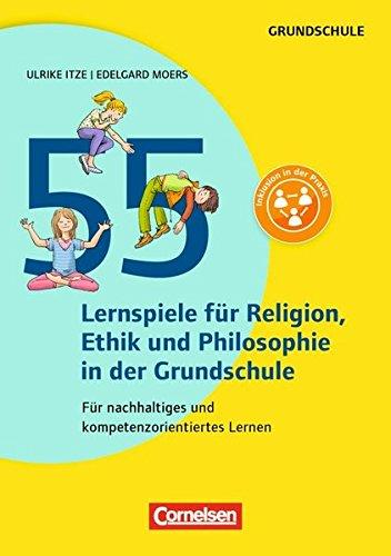 Lernen im Spiel: 55 Lernspiele für Religion, Ethik und Philosophie: Für nachhaltiges und kompetenzorientiertes Lernen. Buch