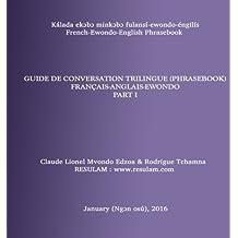 Guide de conversation (phrasebook) en langue ewondo - part I: Trilingual Phrasebook : French-English-Ewondo