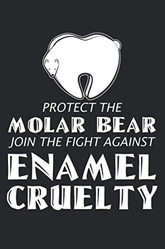 Protect the Molar Bear Join the Fight Against Enamel Cruelty: Dental Hygienists Dentist Gift ruled Notebook 6x9 Inches - 120 lined pages for notes, ...   Organizer writing book planner diary