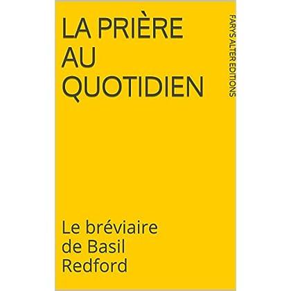 La Prière au Quotidien: Le bréviaire de Basil Redford