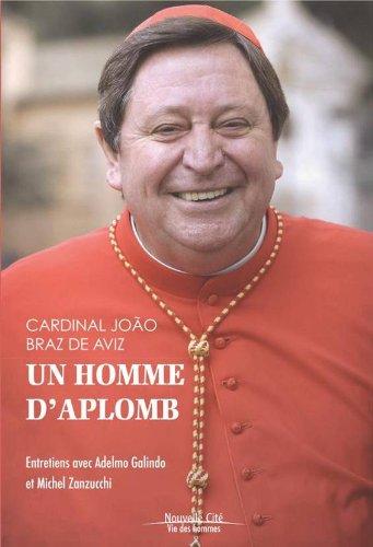 Un homme d'aplomb - Cardinal Joao Braz De Aviz