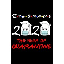 12th Grade 2020 The Year Of Quarantine: Lockdown Class Of 2020 Gifts Lined Blank Notebook Journal Book For Her Him And Kids Twelve Years Old Women Men ... Fathers Mother Independent Sister June