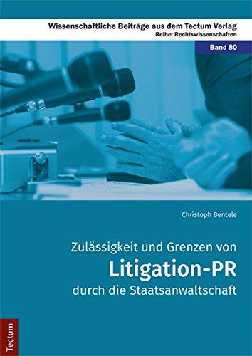 Zulässigkeit und Grenzen von Litigation-PR durch die Staatsanwaltschaft (Wissenschaftliche Beiträge aus dem Tectum Verlag / Rechtswissenschaften, Band 80)