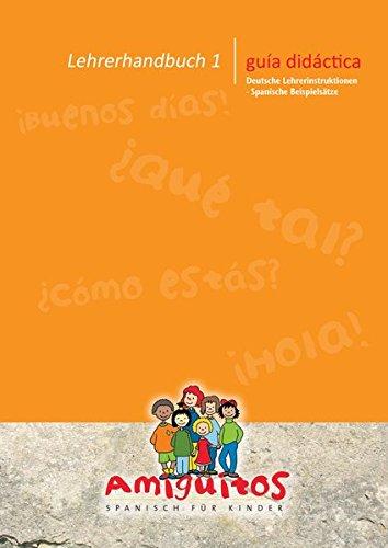 Lehrerhandbuch 1 - Spanisch für Kinder: Deutsche Anleitungen / Spanische Musterdialoge: Basishandbuch für Arbeitsgemeinschaft Spanisch (Spanische Sprache Aktivitäten)